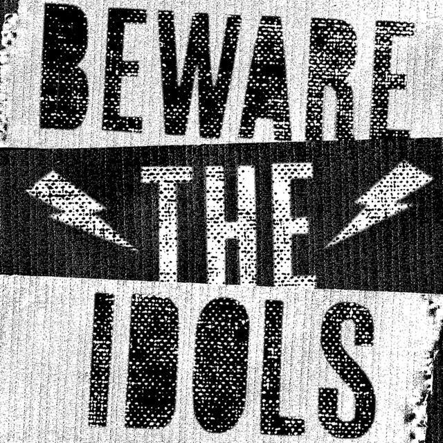 Beware The Idols