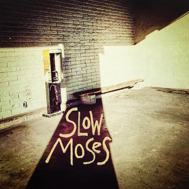 SLOW MOSES