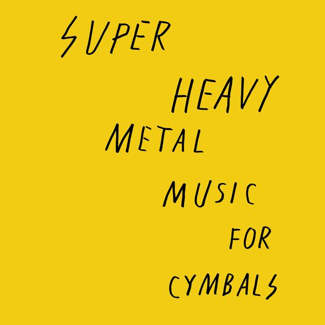 SUPER HEAVY METAL