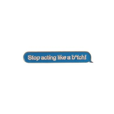 Zomboy Stop Acting Like A Bitch Pin