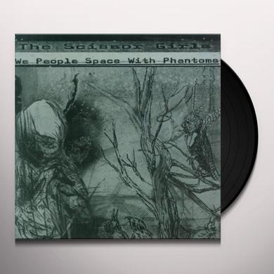 Scissor Girls WE PEOPLE SPACE WITH PHANTOMS Vinyl Record