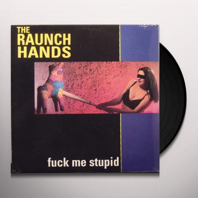 Raunch Hands FUCK ME STUPID Vinyl Record