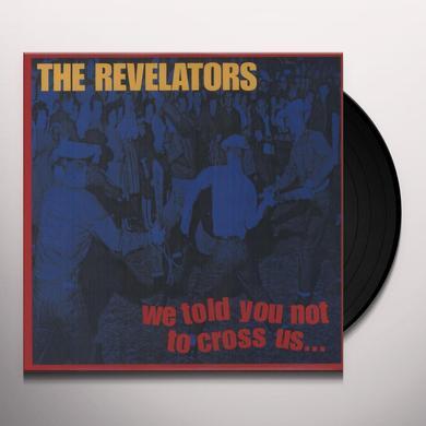 Revelators WE TOLD YOU NOT TO CROSS US Vinyl Record