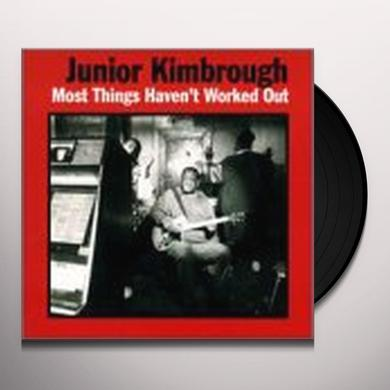 Junior Kimbrough MOST THINGS HAVEN'T WORKED OUT Vinyl Record