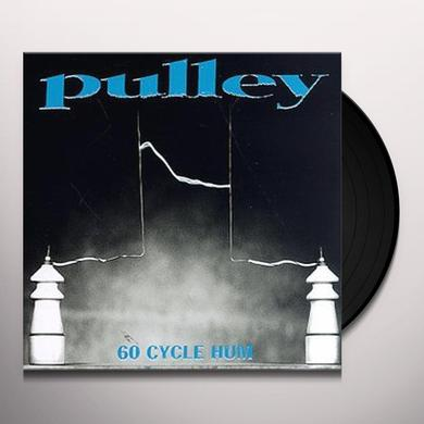 Pulley 60 CYCLE HUM Vinyl Record