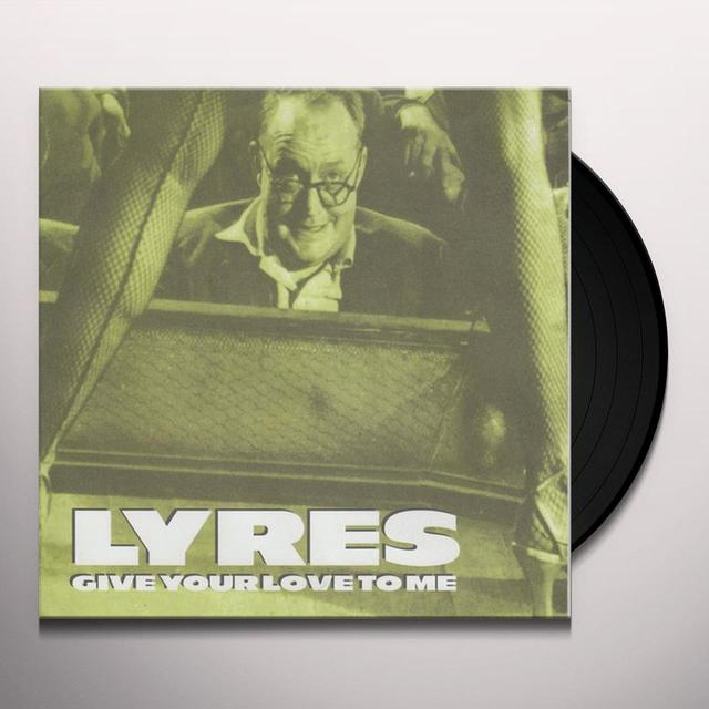 Lyres GIVE YOUR LOVE TO ME / SECURITY Vinyl Record