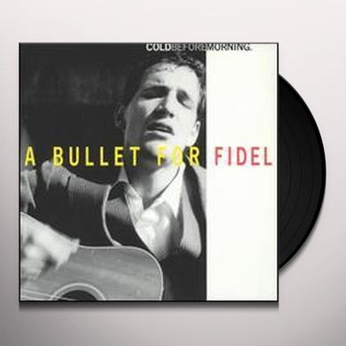 Bullet For Fidel COLD BEFORE MORNING Vinyl Record