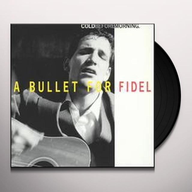 Bullet For Fidel COLD BEFORE MORNING Vinyl Record - Limited Edition