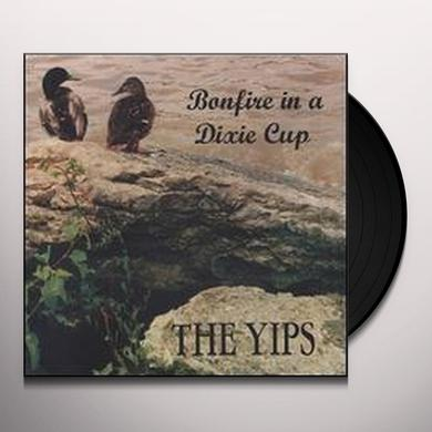 Yips BONFIRE IN A DIXIE CUP Vinyl Record