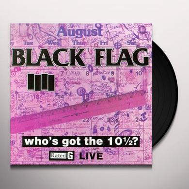 Black Flag WHO'S GOT THE 10 1/2? Vinyl Record