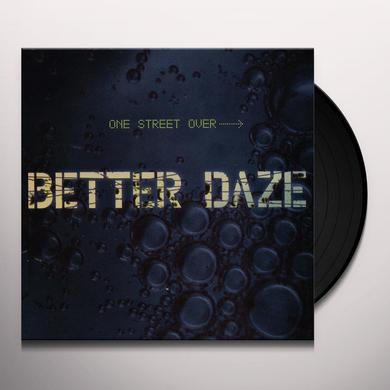 Better Daze ONE STREET OVER Vinyl Record