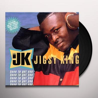 Jigsy King HAVE TO GET YOU Vinyl Record