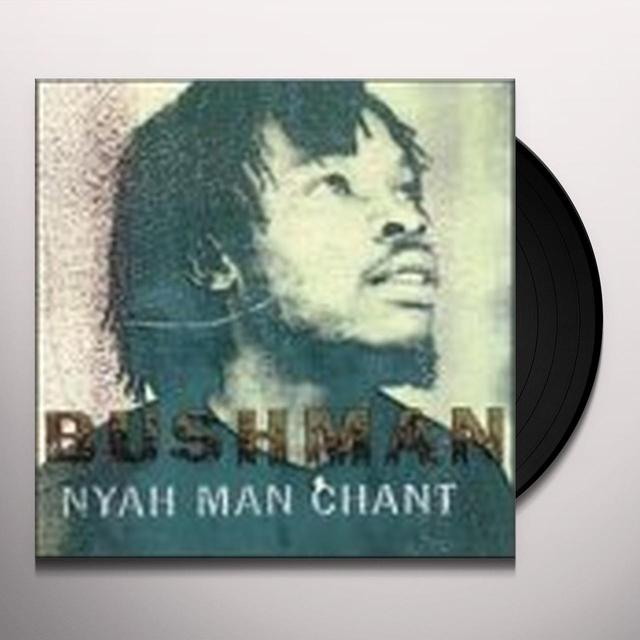 Bushman NYAH MAN CHANT (Vinyl)