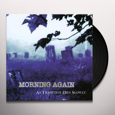 Morning Again AS TRADITION DIES SLOWLY Vinyl Record