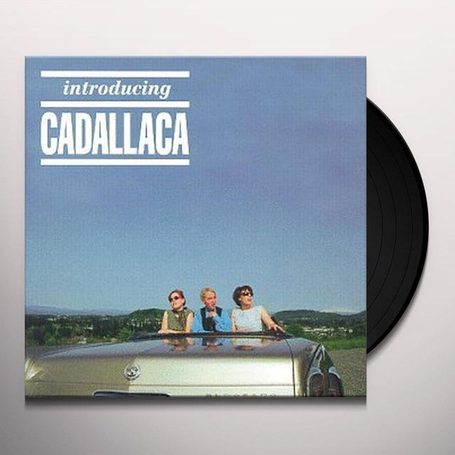 INTRODUCING CADALLACA (Vinyl)