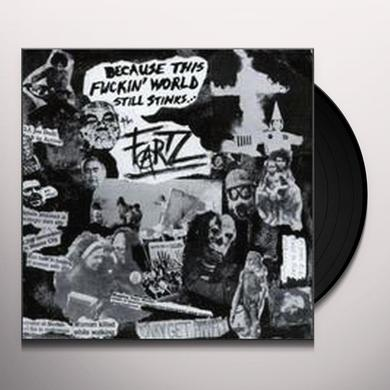 The Fartz BECAUSE THIS FUCKIN WORLD STILL STINKS Vinyl Record