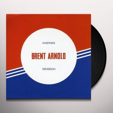 Brent Arnold SWEETNESS / PERVERSION Vinyl Record