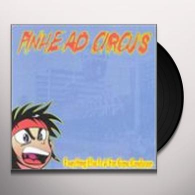 Pinhead Circus EVERYTHING ELSE IS JUST A FAR GONE CONCLUSION Vinyl Record