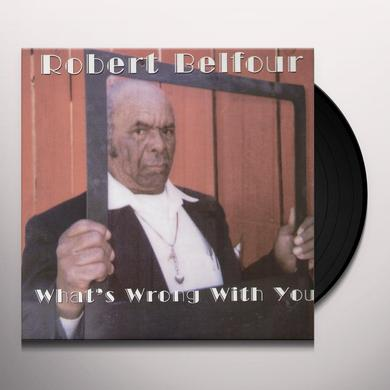Robert Belfour WHAT'S WRONG WITH YOU Vinyl Record
