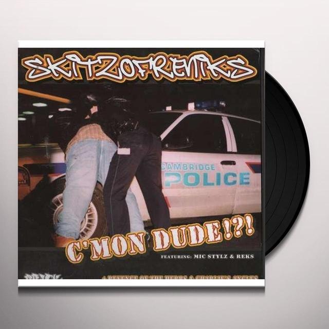 Skitzofreniks C'MON DUDE Vinyl Record