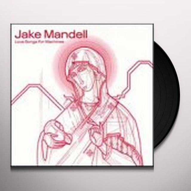 Jake Mandell LOVE SONGS FOR MACHINES Vinyl Record
