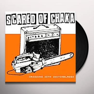 Scared Of Chaka CROSSSING WITH SWITCHBLADES Vinyl Record