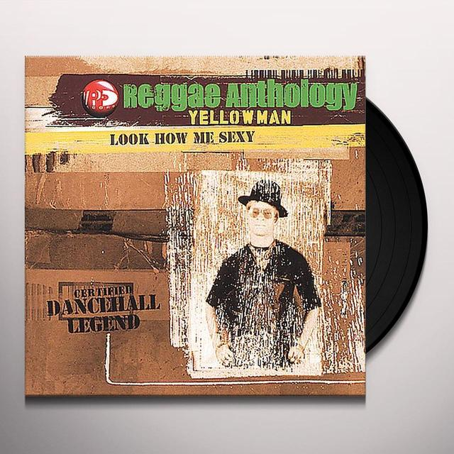 Yellowman REGGAE ANTHOLOGY: LOOK HOW ME SEXY Vinyl Record