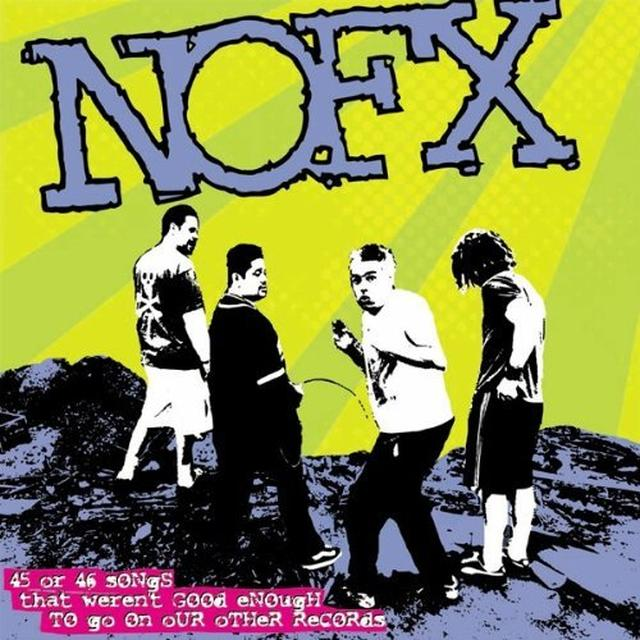 Nofx 45 OR 46 SONGS THAT WEREN'T GOOD ENOUGH TO GO ON Vinyl Record