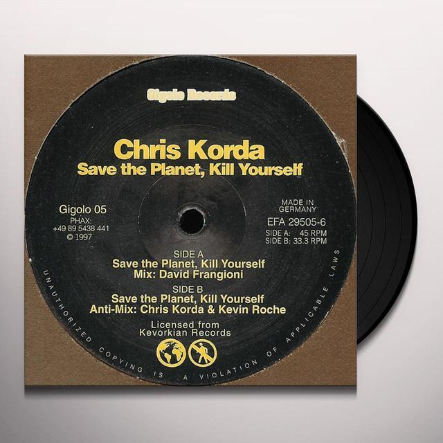 Chris Korda SAVE THE PLANET KILL YOURSELF Vinyl Record