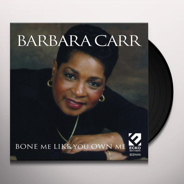 Barbara Carr BONE ME LIKE YOU OWN ME Vinyl Record