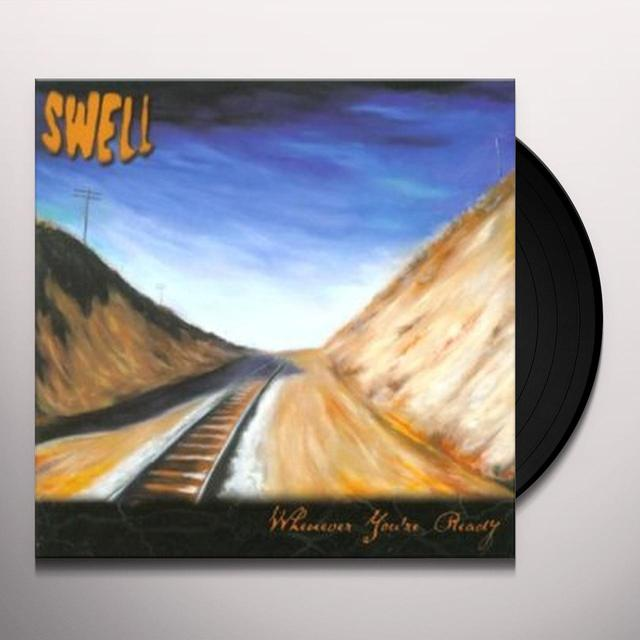Swell WHENEVER YOU'RE READY Vinyl Record