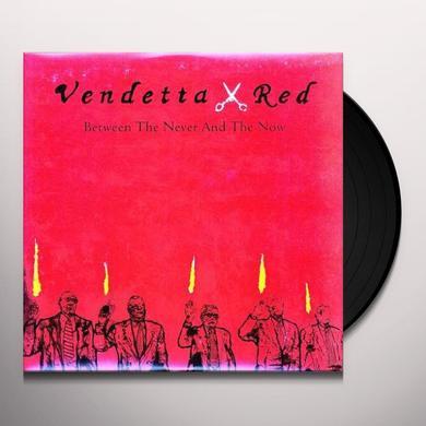 Vendetta Red BETWEEN THE NEVER & THE NOW (BONUS TRACK) Vinyl Record