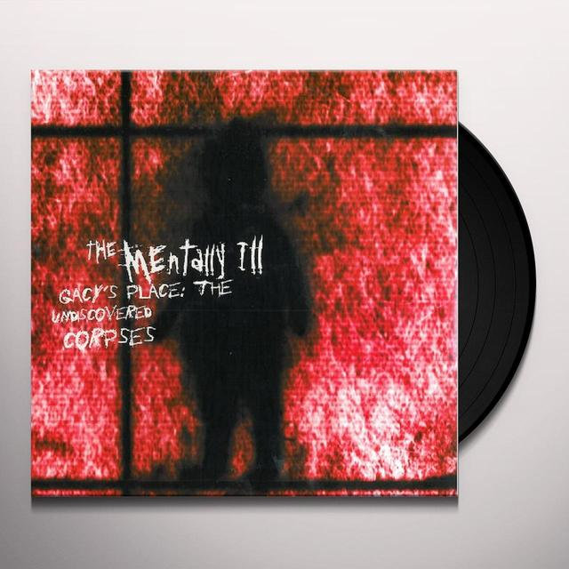 Mentally Ill GACY'S PLACE: UNDISCOVERED CORPSES Vinyl Record