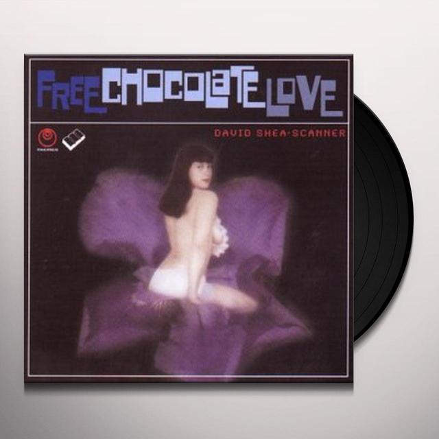 David Scanner / Shea FREE CHOCOLATE LOVE Vinyl Record