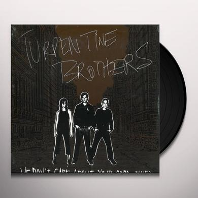 Turpentine Brothers WE DON'T CARE ABOUT YOUR GOOD TIMES Vinyl Record