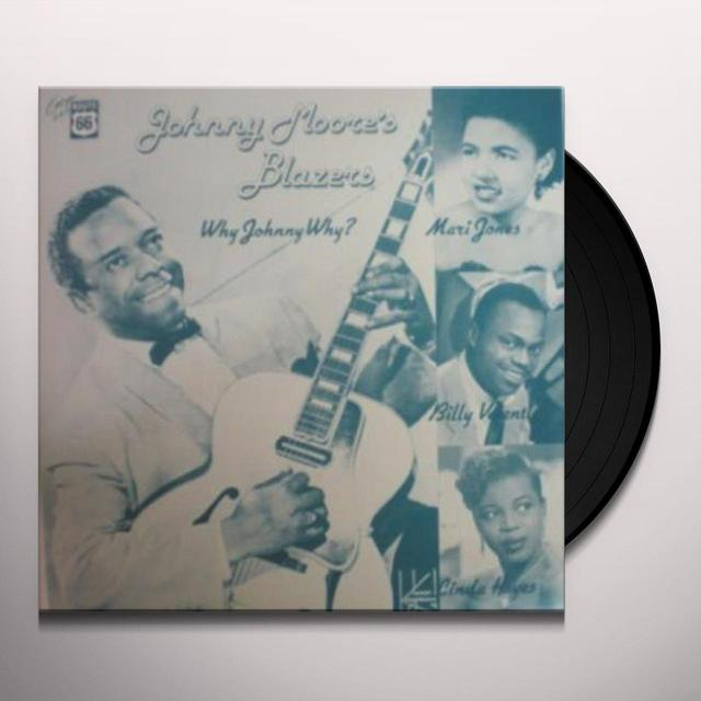 Johnny Moore'S Blazers WHY JOHNNY WHY: 1949-1956 Vinyl Record