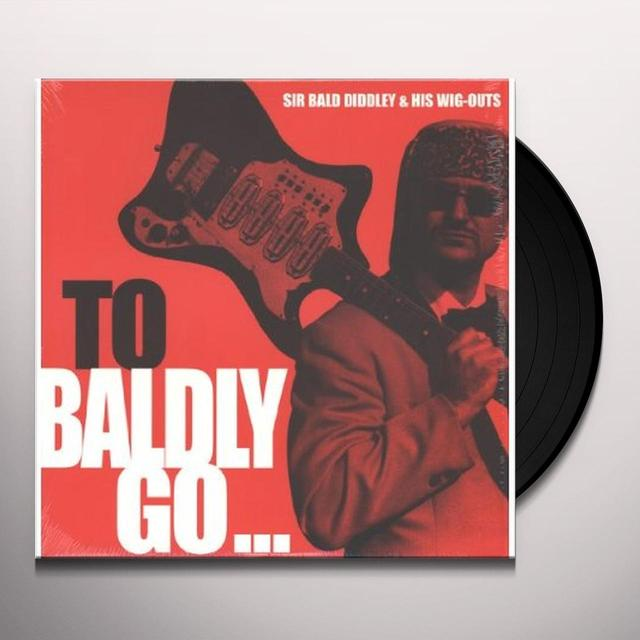 Sir Bald Diddley & Wig-Outs TO BALDLY GO Vinyl Record
