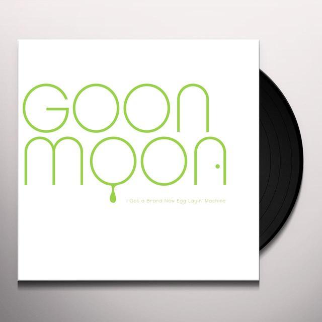 Goon Moon I GOT A BRAND NEW EGG LAYING MACHINE Vinyl Record
