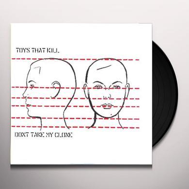 Toys That Kill DON'T TAKE MY CLONE Vinyl Record