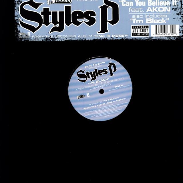 Styles P CAN YOU BELIEVE IT (X3) / I'M BLACK (X3) Vinyl Record
