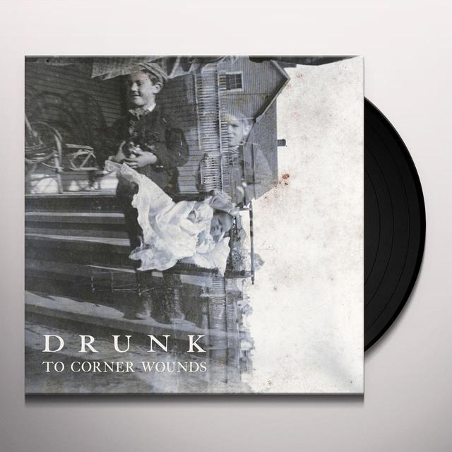 Drunk TO CORNER WOUNDS Vinyl Record