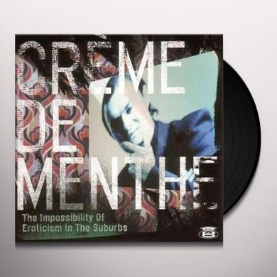 Creme De Menthe IMPOSSIBILITY OF EROTICISM IN THE SUBURBS Vinyl Record