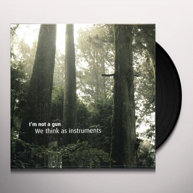 I'M Not A Gun WE THINK AS INSTRUMENTS Vinyl Record