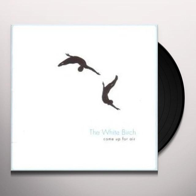 The White Birch COME UP FOR AIR Vinyl Record