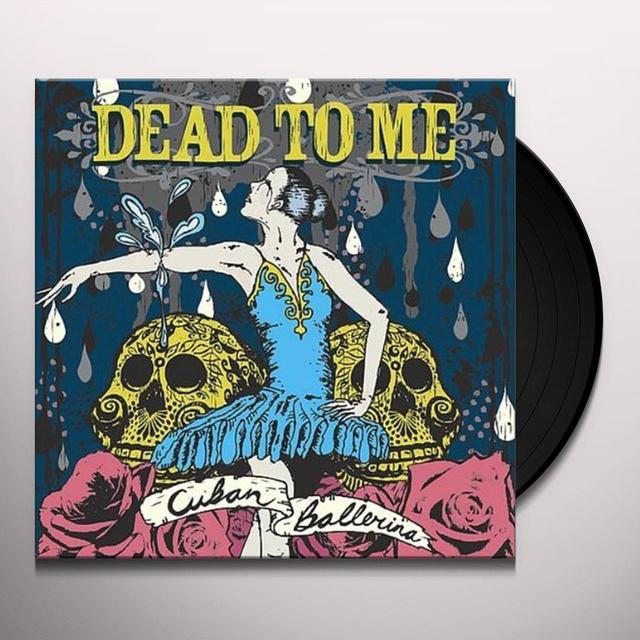 Dead To Me CUBAN BALLERINA Vinyl Record