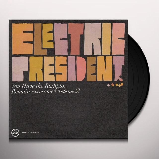 Electric President YOU HAVE THE RIGHT TO REMAIN AWESOME 2 Vinyl Record