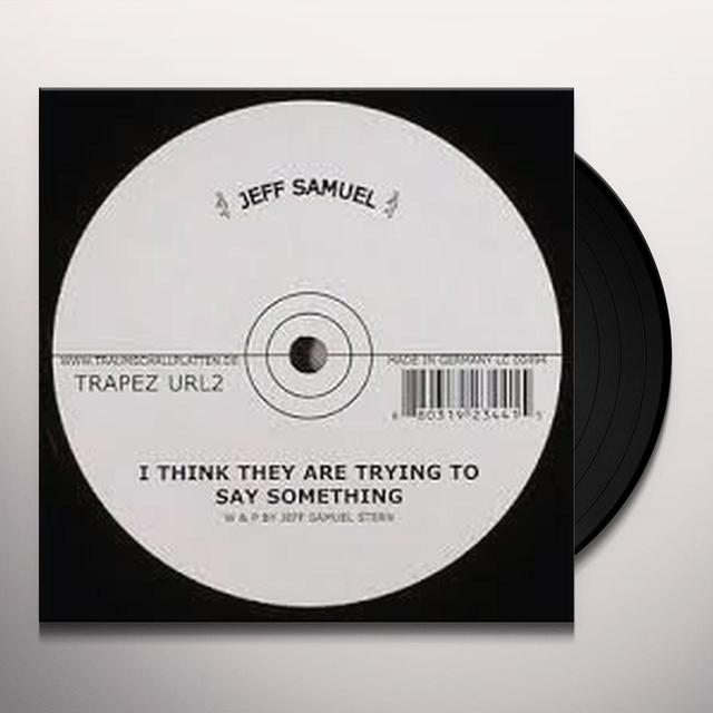 Jeff Samuel I THINK THEY ARE TRYING TO SAY SOMETHING Vinyl Record