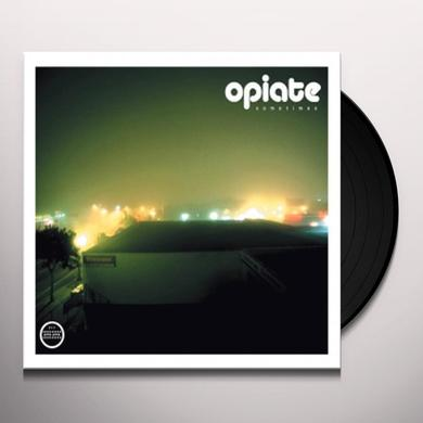 Opiate SOMETIMES Vinyl Record