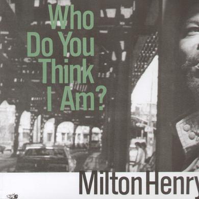 Milton Henry WHO DO YOU THINK I AM Vinyl Record