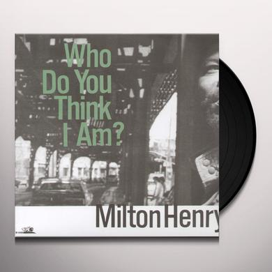 Milton Henry WHO DO YOU THINK I AM Vinyl Record